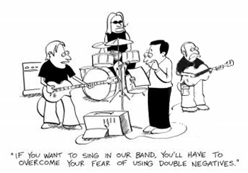 """If you want to sing in our band, you'll have to overcome your fear of using double negatives."""